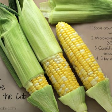 Field to Feast: Sweet Corn; or The cooking method that has eliminated the hot mess that is summer corn on the cob